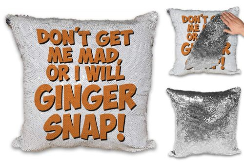 Don't Get Me Mad of I Will Ginger Snap! Funny Novelty Sequin Reveal Magic Cushion Cover